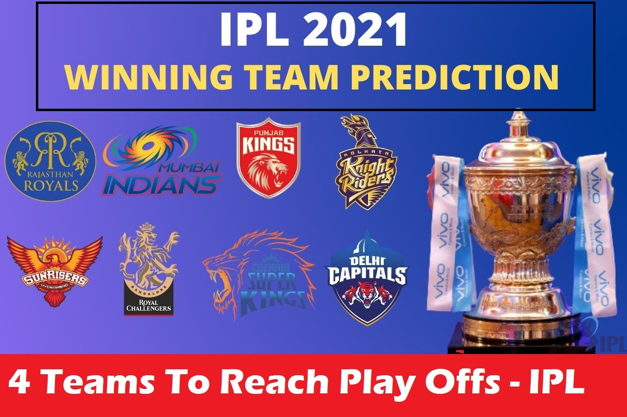 IPL 2021 Points Table Prediction, Top 4 Teams in IPL 2021 Play Offs